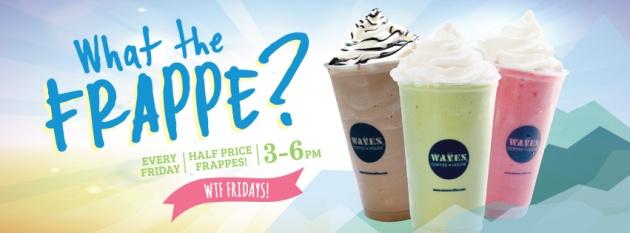 Half Price Frappes at Waves Coffee